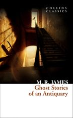 Ghost Stories of an Antiquary (Collins Classics) eBook  by M. R. James