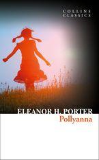 Collins Classics - Pollyanna - Eleanor H Porter