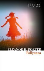 Pollyanna (Collins Classics) eBook  by Eleanor H. Porter