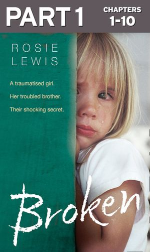 Broken: Part 1 of 3: A traumatised girl. Her troubled brother. Their shocking secret. book image