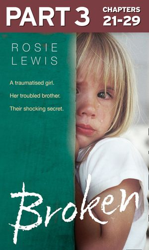 Broken: Part 3 of 3: A traumatised girl. Her troubled brother. Their shocking secret. book image