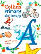 Collins Primary Dictionary: Illustrated learning support for age 7+ (Collins Primary Dictionaries)