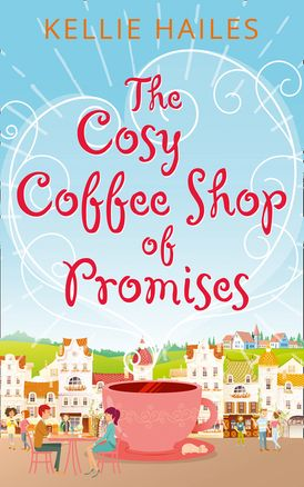 The Cosy Coffee Shop of Promises (Rabbit's Leap, Book 1)
