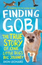 Dion Leonard - Finding Gobi (Younger Readers edition): The true story of one little dog's big journey