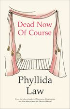 Dead Now Of Course Hardcover  by Phyllida Law