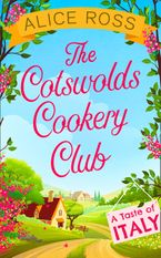 The Cotswolds Cookery Club: A Taste of Italy - Book 1 eBook DGO by Alice Ross
