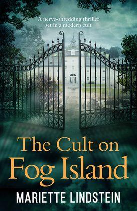 The Cult on Fog Island: A terrifying thriller set in a modern-day cult (Fog Island Trilogy, Book 1)