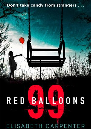 99 Red Balloons: A chillingly clever psychological thriller with a stomach-flipping twist book image