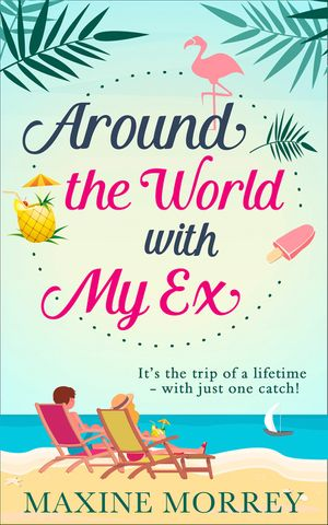 Around the World with My Ex: Travel round the world with the latest book from bestselling author Maxine Morrey! book image