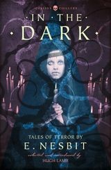 In the Dark: Tales of Terror by E. Nesbit (HarperCollins Chillers)