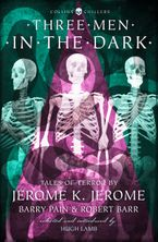 Three Men in the Dark: Tales of Terror by Jerome K. Jerome, Barry Pain and Robert Barr (Collins Chillers)