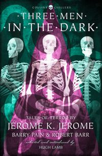 three-men-in-the-dark-tales-of-terror-by-jerome-k-jerome-barry-pain-and-robert-barr-collins-chillers