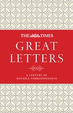 The Times Great Letters: A century of notable correspondence Hardcover  by James Owen