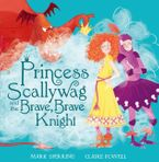 Princess Scallywag And The Brave, Brave Knight - Mark Sperring