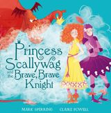 Princess Scallywag and the Brave, Brave Knight