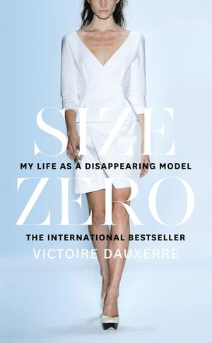 Size Zero: My Life as a Disappearing Model book image
