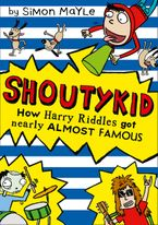 How Harry Riddles Got Nearly Almost Famous (Shoutykid, Book 3)