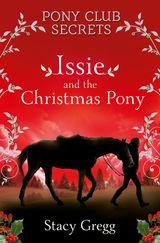 Issie and the Christmas Pony: Christmas Special (Pony Club Secrets)