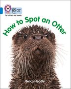 Collins Big Cat Phonics for Letters and Sounds – How to Spot an Otter: Band 04/Blue