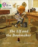 Collins Big Cat Phonics for Letters and Sounds – The Elf and the Bootmaker: Band 05/Green Paperback  by Alison Milford