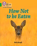 Collins Big Cat Phonics for Letters and Sounds – How Not to Be Eaten: Band 05/Green Paperback  by Rob Alcraft
