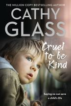 Cruel to Be Kind: Saying no can save a child's life Paperback  by Cathy Glass