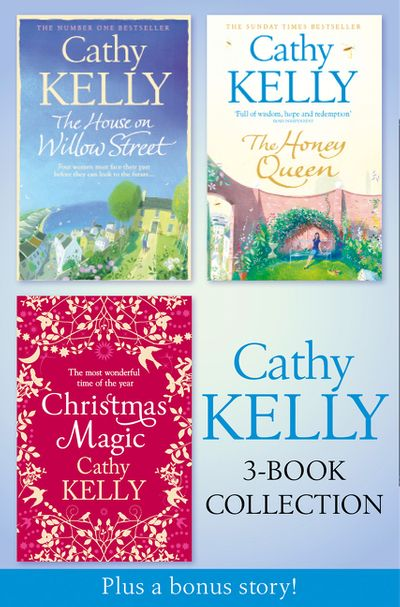 Cathy Kelly 3-Book Collection 2: The House on Willow Street, The Honey Queen, Christmas Magic, plus bonus short story: The Perfect Holiday