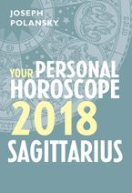 Sagittarius 2018: Your Personal Horoscope eBook DGO by Joseph Polansky