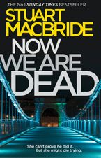 Now We Are Dead Hardcover  by Stuart MacBride
