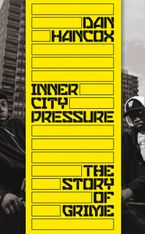 Inner City Pressure: The Story of Grime Hardcover  by Dan Hancox