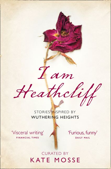 I Am Heathcliff: Stories Inspired by Wuthering Heights - Kate Mosse
