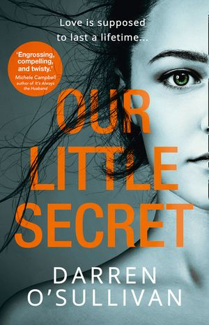 Our Little Secret: a gripping psychological thriller with a shocking twist from bestselling author Darren O'Sullivan book image