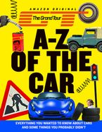 The Grand Tour A-Z of the Car: Everything you wanted to know about cars and some things you probably didn't Hardcover  by