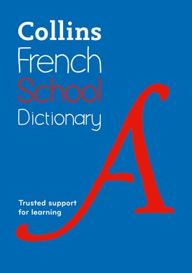 French School Dictionary: Trusted support for learning (Collins School Dictionaries)