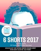 Six Shorts 2017: The finalists for the 2017 Sunday Times EFG Short Story Award eBook DGO by Kathleen Alcott