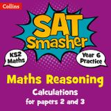Year 6 Maths Reasoning - Calculations for papers 2 and 3: 2018 tests (Collins KS2 SATs Smashers)