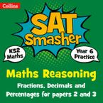 Year 6 Maths Reasoning - Fractions, Decimals and Percentages for papers 2 and 3: for the 2020 tests (Collins KS2 SATs Smashers) Paperback  by Collins KS2
