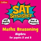 Year 6 Maths Reasoning - Algebra for papers 2 and 3: for the 2020 tests (Collins KS2 SATs Smashers) Paperback  by Collins KS2