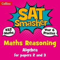 year-6-maths-reasoning-algebra-for-papers-2-and-3-for-the-2020-tests-collins-ks2-sats-smashers