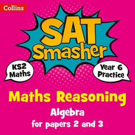 Year 6 Maths Reasoning - Algebra for papers 2 and 3: for the 2020 tests (Collins KS2 SATs Smashers)