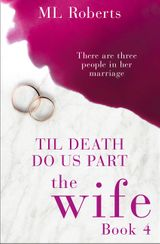 The Wife – Part Four: Till Death Do Us Part (The Wife series)