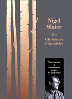 The Christmas Chronicles: Notes, stories & 100 essential recipes for midwinter Hardcover  by Nigel Slater