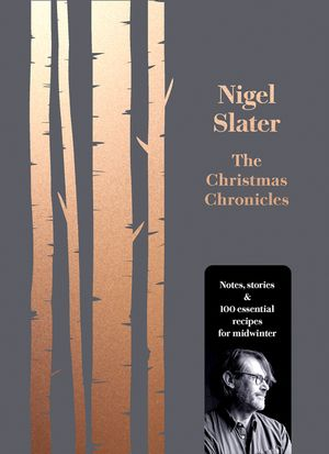 The Christmas Chronicles: Notes, stories & 100 essential recipes for midwinter book image