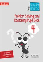 Problem Solving and Reasoning Pupil Book 4 (Busy Ant Maths) Paperback  by Peter Clarke