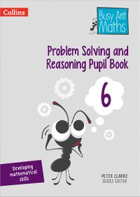 problem-solving-and-reasoning-pupil-book-6-busy-ant-maths