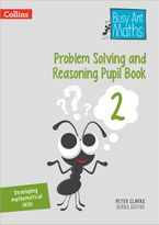 Problem Solving and Reasoning Pupil Book 2 (Busy Ant Maths) Paperback  by Peter Clarke