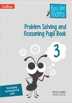 Problem Solving and Reasoning Pupil Book 3 (Busy Ant Maths) Paperback  by Peter Clarke
