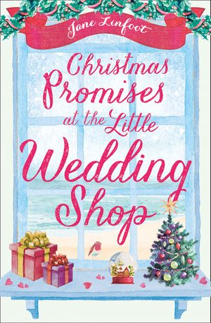 Christmas Promises at the Little Wedding Shop: Celebrate Christmas in Cornwall with this magical romance! (The Little Wedding Shop by the Sea)