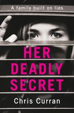 Her Deadly Secret: A gripping psychological thriller with twists that will take your breath away Paperback  by Chris Curran