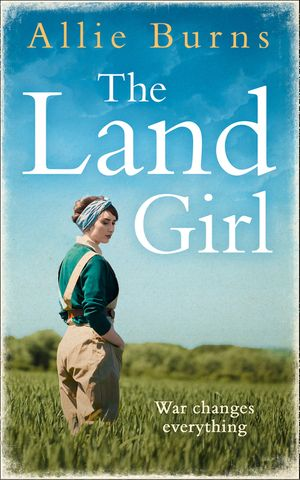 The Land Girl: An unforgettable historical novel of love and hope book image